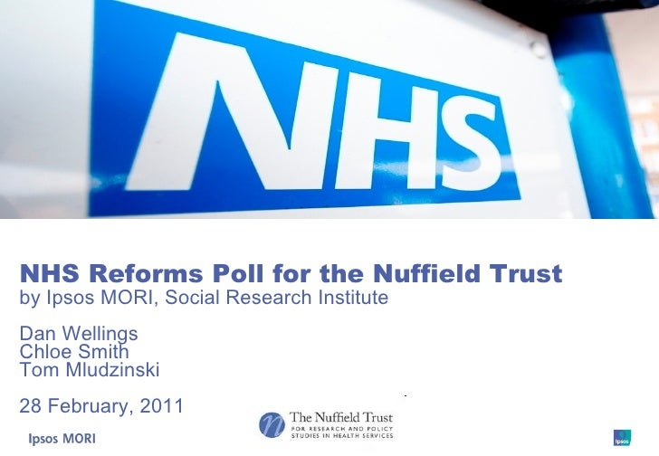 NHS Reforms Poll for the Nuffield Trust by Ipsos MORI, Social Research Institute Dan Wellings Chloe Smith Tom Mludzinski 2...