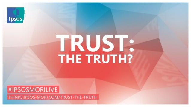 1Project Name | Month Year | ClassificationIpsos MORI Issues Index | Public 1 TRUST: THE TRUTH? THINKS.IPSOS-MORI.COM/TRUS...