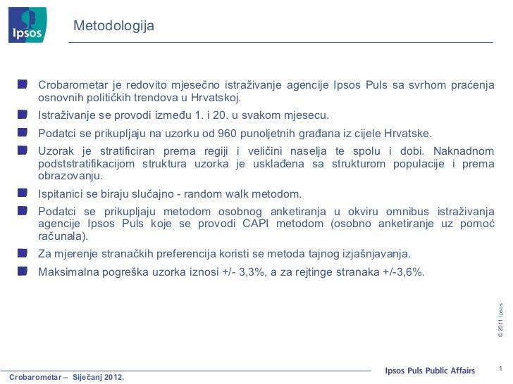 Metodologija <ul><li>Crobarometar je redovito mjesečno istraživanje agencije Ipsos Puls sa svrhom praćenja osnovnih politi...