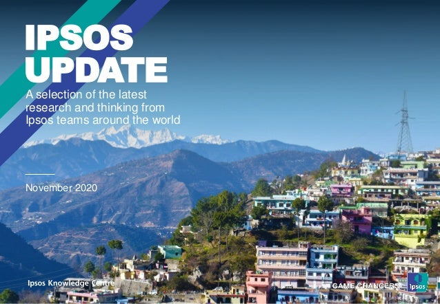 A selection of the latest research and thinking from Ipsos teams around the world IPSOS UPDATE November 2020