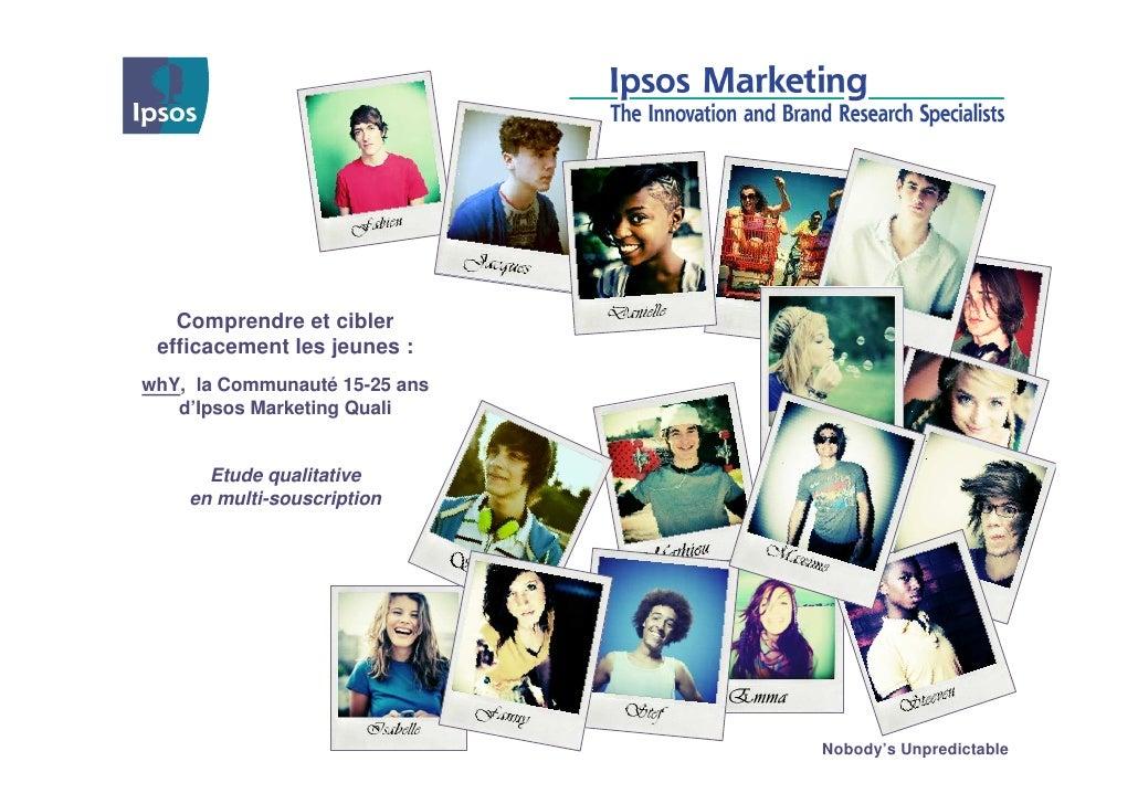 Comprendre et cibler efficacement les jeunes :whY, la Communauté 15-25 ans   d'Ipsos Marketing Quali      Etude qualitativ...