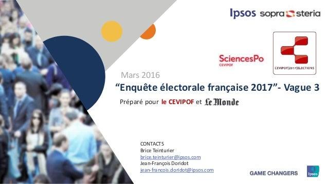 """1 Préparé pour """"Enquête électorale française 2017""""- Vague 3 le CEVIPOF et CONTACTS Brice Teinturier brice.teinturier@ipsos..."""