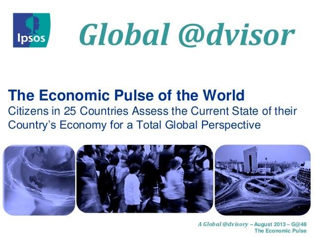 Global @dvisor A Global @dvisory – August 2013 – G@48 The Economic Pulse The Economic Pulse of the World Citizens in 25 Co...