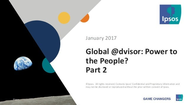 1 ©Ipsos.11 Global @dvisor: Power to the People? Part 2 January 2017 ©Ipsos. All rights reserved. Contains Ipsos' Confiden...