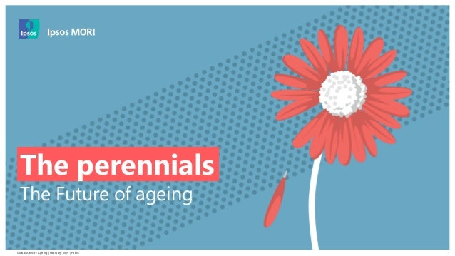 Global Advisor: Ageing | February 2019 | Public © 2016 Ipsos. All rights reserved. Contains Ipsos' Confidential and Propri...