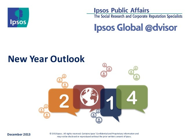 New Year Outlook  2 December 2013  4 1  © 2013 Ipsos. All rights reserved. Contains Ipsos' Confidential and Proprietary in...