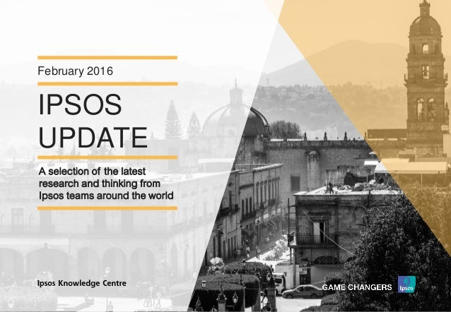 Version 1© Ipsos MORI IPSOS UPDATE February 2016 A selection of the latest research and thinking from Ipsos teams around t...