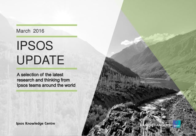 Version 1© Ipsos MORI IPSOS UPDATE March 2016 A selection of the latest research and thinking from Ipsos teams around the ...