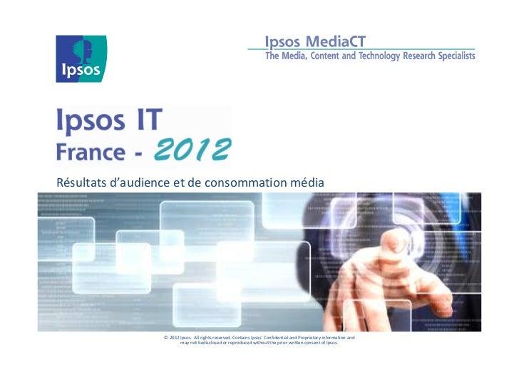Résultats d'audience et de consommation média                  © 2012 Ipsos. All rights reserved. Contains Ipsos Confident...