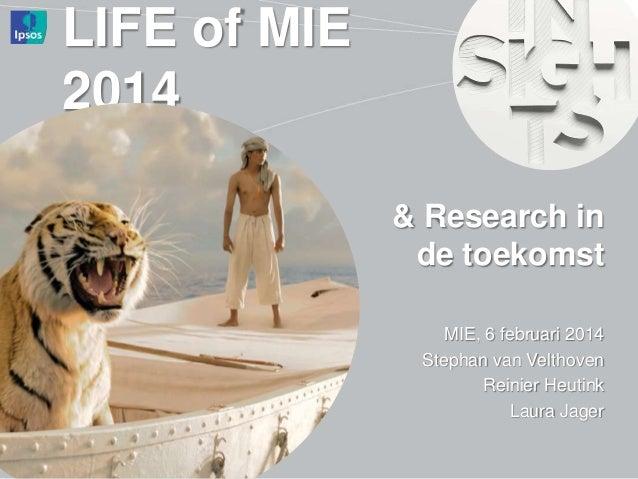 LIFE of MIE 2014 & Research in de toekomst MIE, 6 februari 2014 Stephan van Velthoven Reinier Heutink Laura Jager