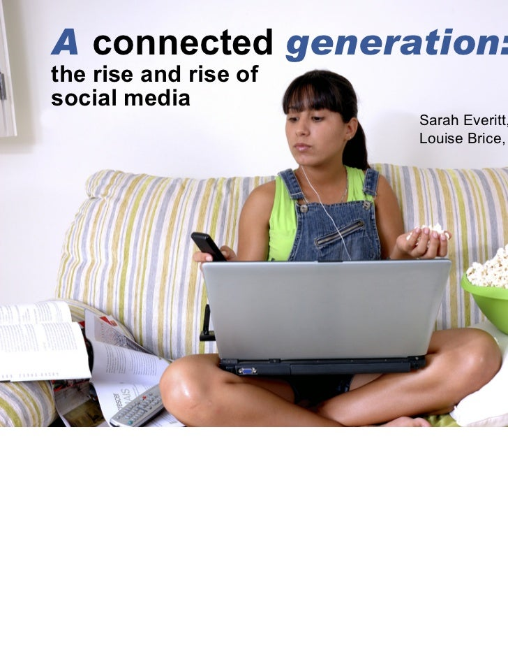 A connected generation:the rise and rise ofsocial media                       Sarah Everitt,                       Louise ...