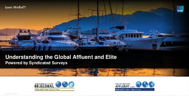 Understanding the Global Affluent and Elite Powered by Syndicated Surveys  © Ipsos MORI © Ipsos MORI   Version 1
