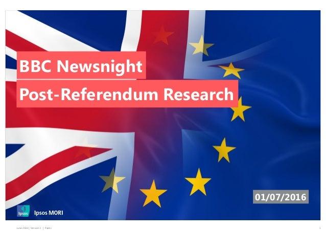 1June 2016 | Version 1 | Public BBC Newsnight Post-Referendum Research 01/07/2016