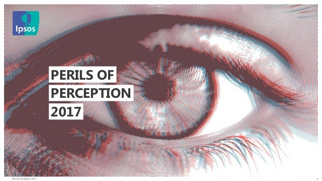 Perils of Perception | 2017 © 2016 Ipsos. All rights reserved. Contains Ipsos' Confidential and Proprietary information an...
