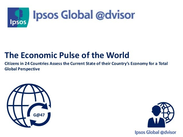 The Economic Pulse of the World Citizens in 24 Countries Assess the Current State of their Country's Economy for a Total G...