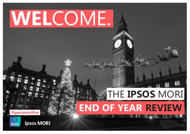 1 WELCOME. THE IPSOS MORI END OF YEAR REVIEW#ipsosmorilive