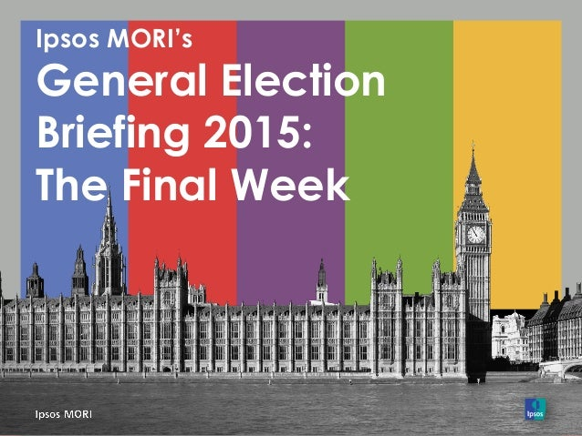 Ipsos MORI's General Election Briefing 2015: The Final Week
