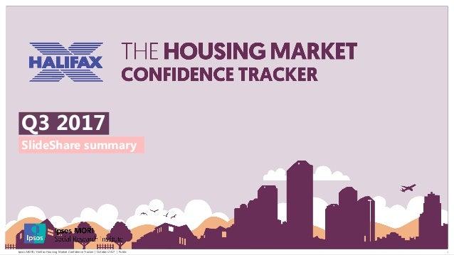 1Ipsos MORI / Halifax Housing Market Confidence Tracker | October 2017 | Public SlideShare summary Q3 2017