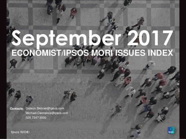 September 2017 ECONOMIST/IPSOS MORI ISSUES INDEX Contacts: Gideon.Skinner@ipsos.com Michael.Clemence@ipsos.com 020 7347 30...