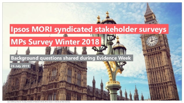 Ipsos MORI Key Influencer Tracking | Members of Parliament | Winter 2018 | Version 1 | Internal and Client Use Only © 2016...