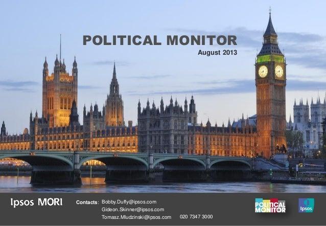 POLITICAL MONITOR August 2013 Contacts: Bobby.Duffy@ipsos.com Gideon.Skinner@ipsos.com Tomasz.Mludzinski@ipsos.com 020 734...