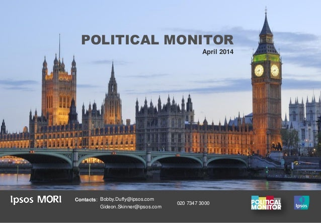POLITICAL MONITOR April 2014 Contacts: Bobby.Duffy@ipsos.com Gideon.Skinner@ipsos.com 020 7347 3000