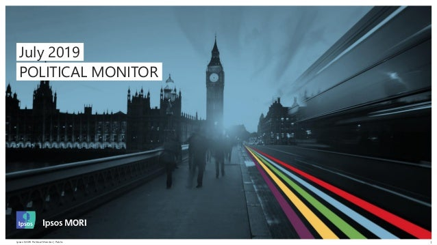 1Ipsos MORI Political Monitor | PublicIpsos MORI Political Monitor | Public 1 July 2019 POLITICAL MONITOR