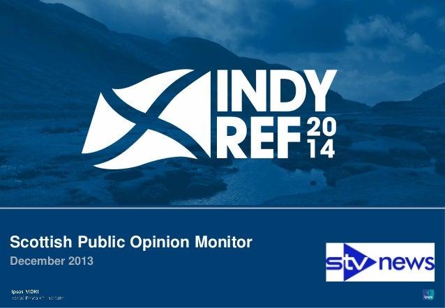 Paste cobrand logo here 1  Scottish Public Opinion Monitor December 2013  © Ipsos MORI  Version 1 | Public (DELETE CLASSIF...