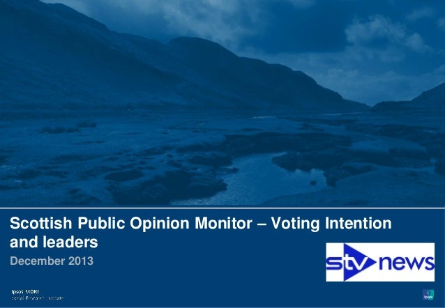 Paste cobrand logo here 1  Scottish Public Opinion Monitor – Voting Intention and leaders December 2013  © Ipsos MORI  Ver...