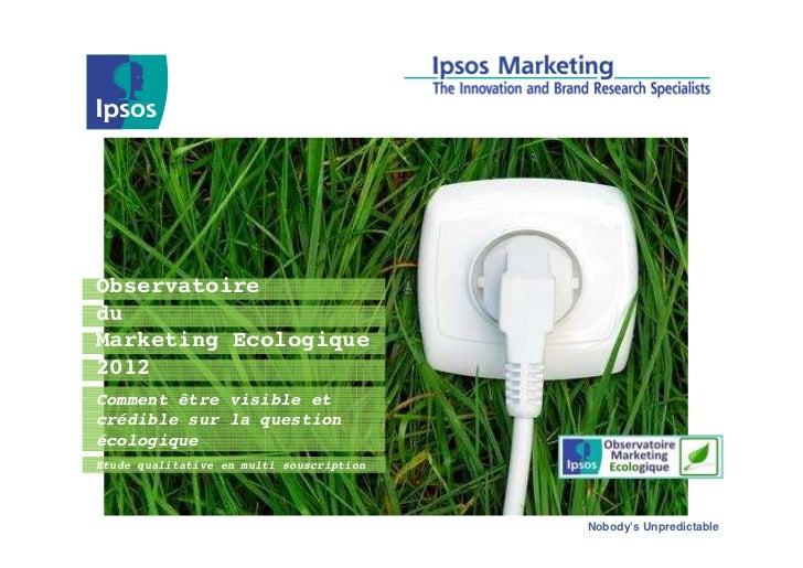 ObservatoireduMarketing Ecologique2012Comment être visible etcrédible sur la questionécologiqueEtude qualitative en multi ...