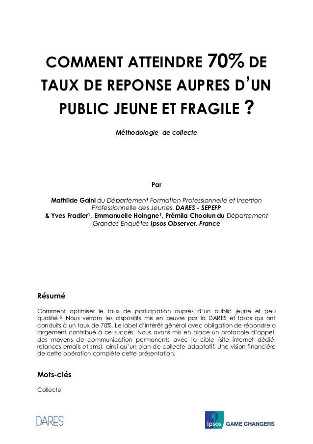 COMMENT ATTEINDRE 70% DE TAUX DE REPONSE AUPRES D'UN PUBLIC JEUNE ET FRAGILE ? Méthodologie de collecte Par Mathilde Gaini...