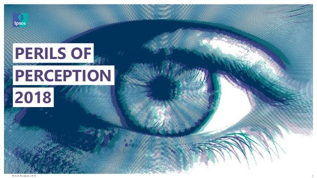 Perils of Perception | 2018 © 2016 Ipsos. All rights reserved. Contains Ipsos' Confidential and Proprietary information an...