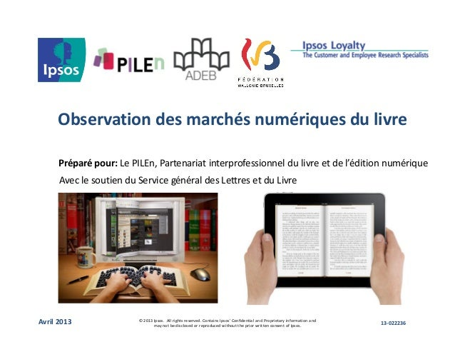 Observation des marchés numériques du livre Préparé pour: Le PILEn, Partenariat interprofessionnel du livre et de l'éditio...