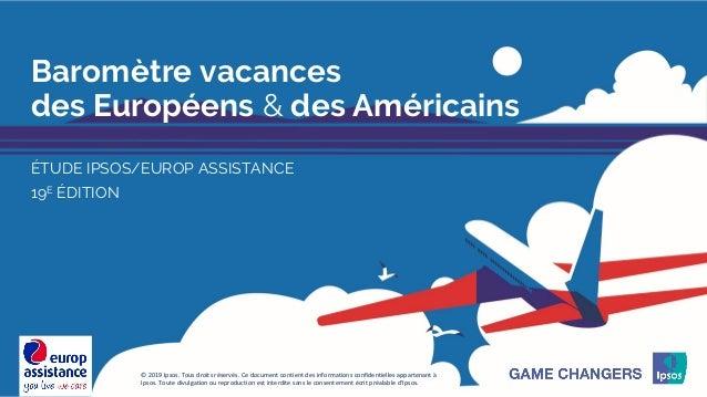 1 © 2019 Ipsos Baromètre vacances des Européens & des Américains ÉTUDE IPSOS/EUROP ASSISTANCE 19E ÉDITION © 2019 Ipsos. To...