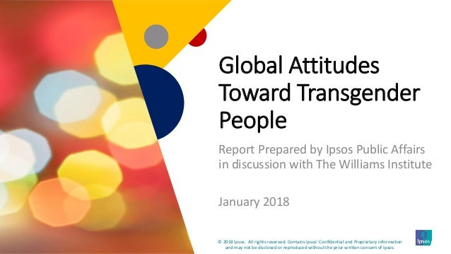 1 Global Attitudes Toward Transgender People Report Prepared by Ipsos Public Affairs in discussion with The Williams Insti...