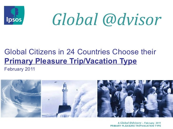 Global Citizens in 24 Countries Choose their   Primary Pleasure Trip/Vacation Type February 2011