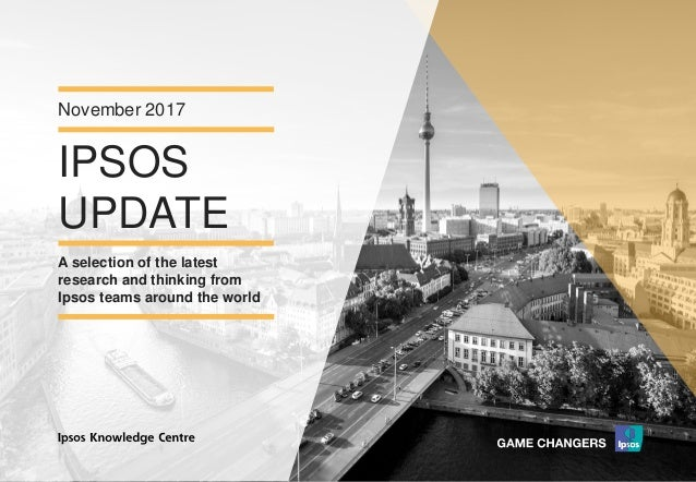 Version 1© Ipsos MORI IPSOS UPDATE November 2017 A selection of the latest research and thinking from Ipsos teams around t...