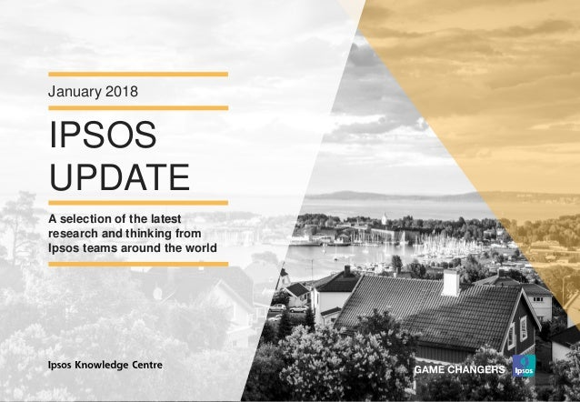 Version 1© Ipsos MORI IPSOS UPDATE January 2018 A selection of the latest research and thinking from Ipsos teams around th...