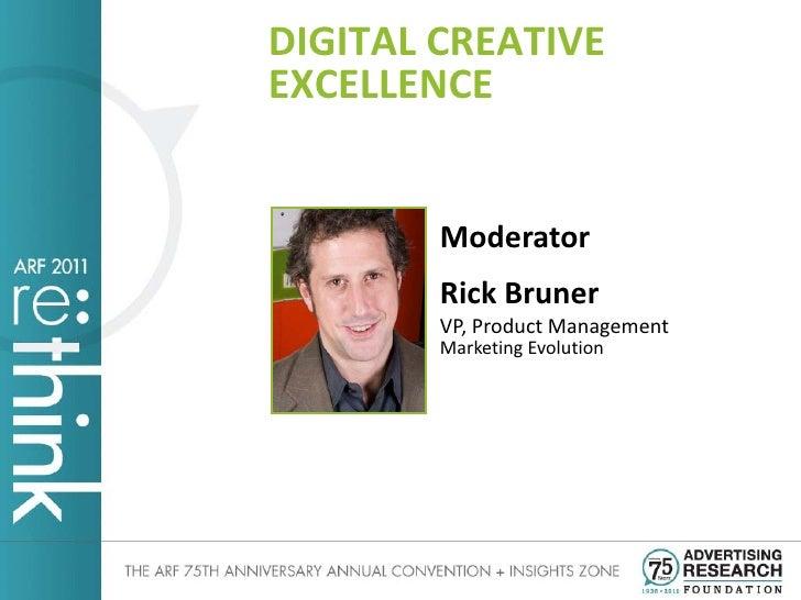 DIGITAL CREATIVEEXCELLENCE        Moderator        Rick Bruner        VP, Product Management        Marketing Evolution