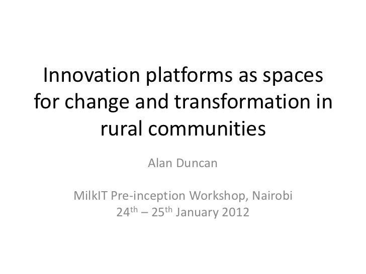 Innovation platforms as spacesfor change and transformation in       rural communities                Alan Duncan    MilkI...