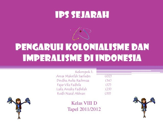 IPS SEJARAHPENGARUH KOLONIALISME DAN IMPERALISME DI INDONESIA                     Kelompok 1:       Amar Makrifah Saefudin...