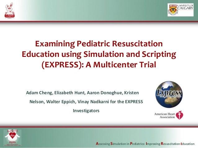 Assessing Simulation in Pediatrics: Improving Resuscitation Education Examining Pediatric Resuscitation Education using Si...
