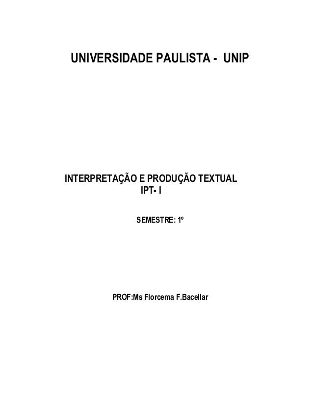 UNIVERSIDADE PAULISTA - UNIPINTERPRETAÇÃO E PRODUÇÃO TEXTUAL              IPT- I              SEMESTRE: 1º        PROF:Ms ...