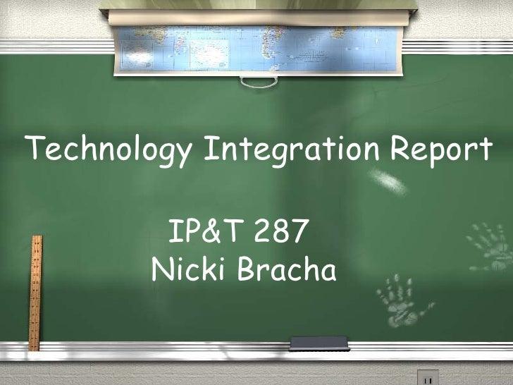 IP&T 287  Nicki Bracha Technology Integration Report