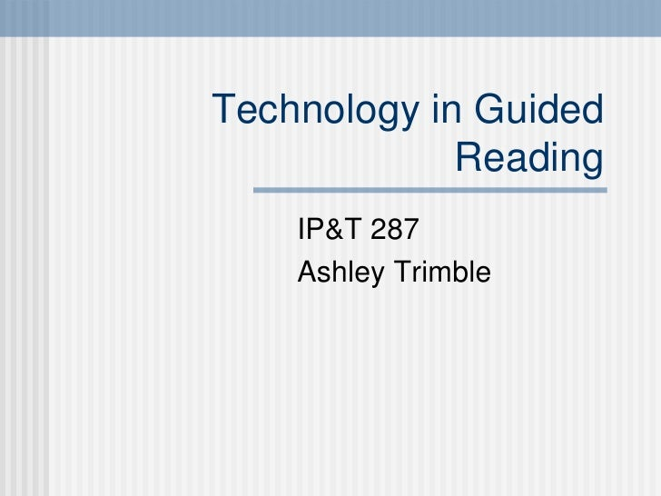 Technology in Guided Reading IP&T 287  Ashley Trimble