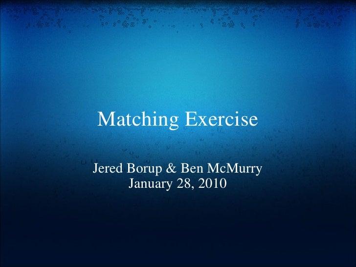Matching Exercise Jered Borup & Ben McMurry January 28, 2010
