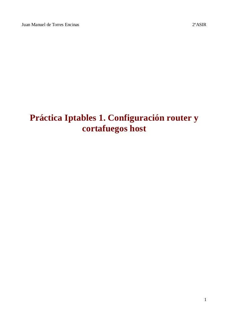 Juan Manuel de Torres Encinas                2ºASIR    Práctica Iptables 1. Configuración router y                 cortafu...