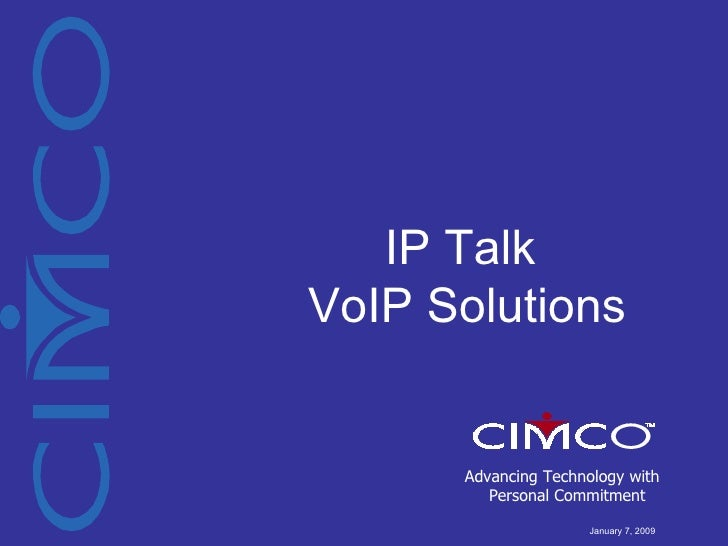 Advancing Technology with  Personal Commitment IP Talk  VoIP Solutions January 7, 2009