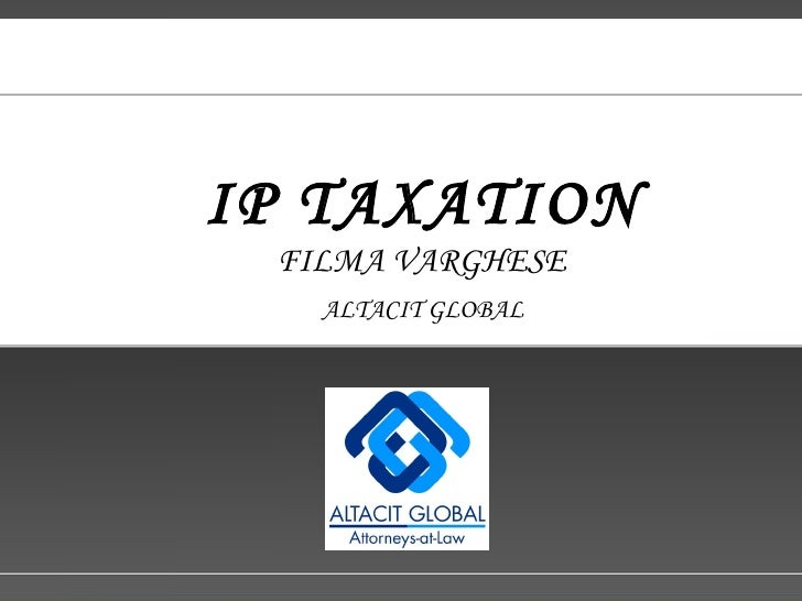 IP TAXATION   FILMA VARGHESE   ALTACIT GLOBAL