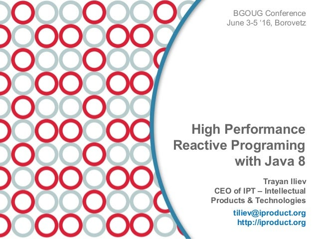 Trayan Iliev CEO of IPT – Intellectual Products & Technologies tiliev@iproduct.org http://iproduct.org BGOUG Conference Ju...